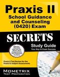 Praxis II School Guidance and Counseling (0420) Exam Secrets Study Guide : Praxis II Test Re...
