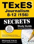 TExES (156) Journalism 8-12 Exam Secrets Study Guide : TExES Test Review for the Texas Exami...