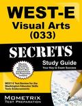 WEST-E Visual Arts (033) Secrets Study Guide : WEST-E Test Review for the Washington Educato...