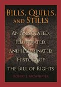 Bills, Quills, and Stills : An Annotated, Illustrated, and Illuminated History of the Bill o...