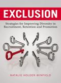 Exclusion : Strategies for Improving Diversity in Recruitment, Retention, and Promotion