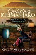 Christine's Kilimanjaro : My Suburban Climb up the Mountain of Life