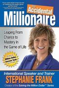 Accidental Millionaire : Leaping from Chance to Mastery in the Game of Life