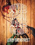 Adventures and Escapades with Friends, Foes and Renegades