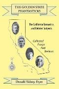 Golden State Phantasticks : The California Romantics and Related Subjects: Collected Essays ...