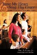 Tune My Heart to Sing Thy Grace : Worship Renewal through Congregational Singing