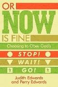 Or Now Is Fine : Choosing to Obey God's Stop! Wait! Go!