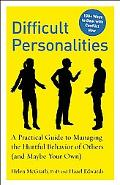 Difficult Personalities: A Practical Guide to Managing the Hurtful Behavior of Others (and M...