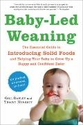 Baby-Led Weaning : The Essential Guide to Introducing Solid Foods-And Helping Your Baby to G...