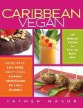 Caribbean Vegan : Meat-Free, Egg-Free, Dairy-Free Authentic Island Cuisine for Every Occasion
