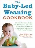 Baby-Led Weaning Cookbook : 130 Easy, Nutritious Recipes That Will Help Your Baby Learn to E...