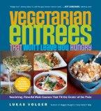 Vegetarian Entrees That Won't Leave You Hungry: Nourishing, Flavorful Main Courses That Fill...