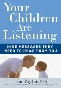 Your Children Are Listening: Nine Messages They Need to Hear from You