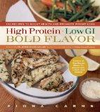 High Protein, Low GI, Bold Flavor: 130 Recipes to Boost Health and Promote Weight Loss