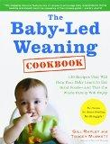 The Baby-Led Weaning Cookbook: 130 Recipes That Will Help Your Baby Learn to Eat Solid Foods...