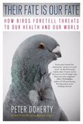 Their Fate Is Our Fate : How Birds Foretell Threats to the Health of Our World