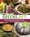 Greens 24/7 : More Than 100 Quick, Easy, and Delicious Recipes for Eating Leafy Greens and O...