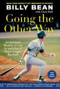 Going the Other Way : An Intimate Memoir of Life in and Out of Major League Baseball