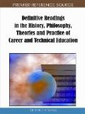 Definitive Readings in the History, Philosophy, Theories and Practice of Career and Technica...