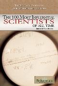 The 100 Most Influential Scientists of All Time (The Britannica Guide to the World's Most In...