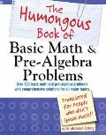 The Humongous Book of Basic Math and Pre-Algebra Problems: Translated for People Who Don't S...