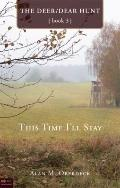 This Time I'll Stay : The Deer/Dear Hunt, Book 3