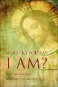 Who Do You Say I Am? : Jesus Called the Christ