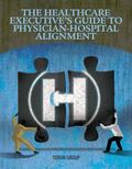 The Healthcare Executives Guide to Physician-Hospital Alignment