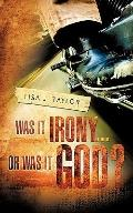 Was It Irony...Or Was It God?