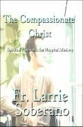 Compassionate Christ : Spiritual Passwords for Hospital Ministry