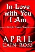 In Love with You I Am : A Book for Married Couples