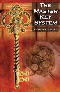 The Master Key System: Charles F. Haanel's Classic Guide to Fortune and an Inspiration for R...