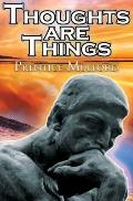 Thoughts Are Things : Prentice Mulford's Positive Thinking and Law of Attraction Masterpiece...