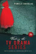 Writing the TV Drama Series 3rd Edition : How to Succeed as a Professional Writer in TV