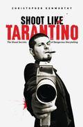 Shoot Like Tarantino : The Visual Secrets of Dangerous Directing