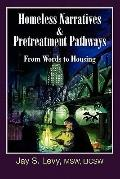 Homeless Narratives and Pretreatment Pathways : From Words to Housing