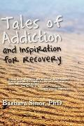 Tales of Addiction and Inspiration for Recovery: Twenty True Stories from the Soul