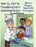 O, My in Tonsillectomy and Adenoidectomy : How to prepare your child for surgery, a parent's...