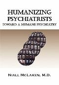 Humanizing Psychiatrists : Toward a Humane Psychiatry: An Application of the Philosophy of S...