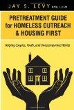 Pretreatment Guide for Homeless Outreach & Housing First: Helping Couples, Youth, and Unacco...