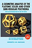A Geometric Analysis of the Platonic Solids and Other Semi-Regular Polyhedra: With an Introd...