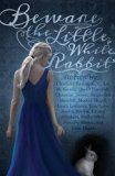 Beware the Little White Rabbit: An Alice-In-Wonderland Inspired Anthology
