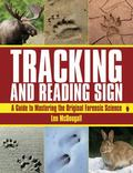 Tracking and Reading Sign: A Guide to Mastering the Original Forensic Science