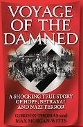 Voyage of the Damned : A Shocking True Story of Hope, Betrayal, and Nazi Terror