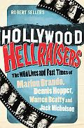 Hollywood Hellraisers: The Wild Lives and Fast Times of Marlon Brando, Dennis Hopper, Warren...