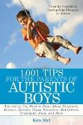 1,001 Tips for the Parents of Autistic Boys : Everything You Need to Know about Diagnosis, D...