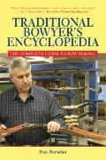 Traditional Bowyer's Encyclopedia : The Complete Guide to Bow Making