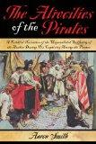 The Atrocities of the Pirates: A Faithful Narrative of the Unparalleled Suffering of the Aut...