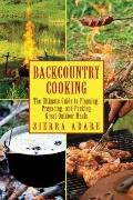 Backcountry Cooking : The Ultimate Guide to Outdoor Cooking