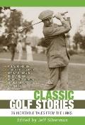 Classic Golf Stories : 26 Incredible Tales from the Links